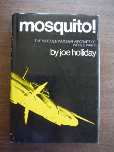 Mosquito!: The Wooden Wonder Aircraft of World War II