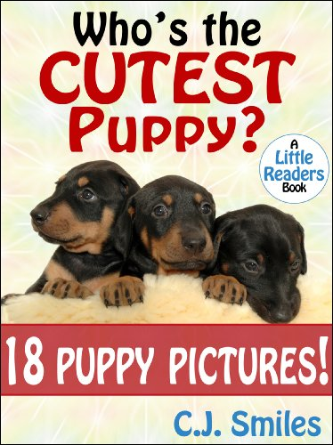 Who's the Cutest Puppy? 18 PUPPY PICTURES! A Rhyming Picture Story for Ages 3-7 (Little Readers Jr. #1)