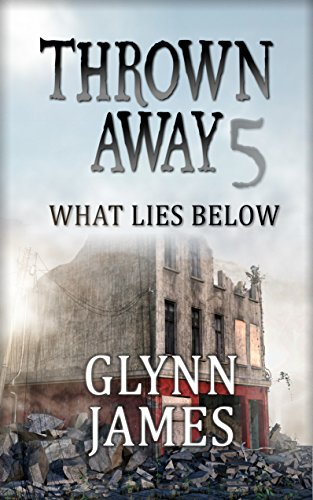 Thrown Away 5 (What Lies Below) (Thrown Away Saga) by [James, Glynn]