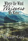 Where the Wind Whispers My Name, Jessie Cox, 1494488655