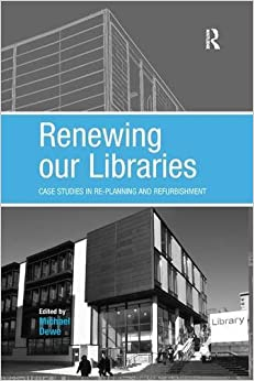 Book Renewing our Libraries: Case Studies in Re-planning and Refurbishment