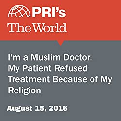 I'm a Muslim Doctor. My Patient Refused Treatment Because of My Religion
