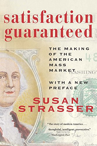Satisfaction Guaranteed: The Making of the American Mass Market from Brand: Smithsonian Books