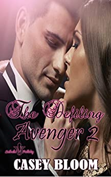 The Defiling Avenger 2: A Billionaire Action Adventure Erotica by [Bloom, Casey]