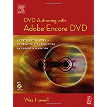 DVD Authoring with Adobe Encore DVD: A Professional Guide to Creative DVD Production and Adobe Integration Pap/DVD edition by Howell, Wes (2004) Paperback