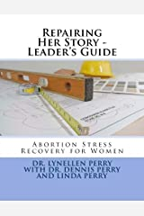 Repairing Her Story - Leader's Guide: Abortion Stress Recovery for Women Paperback