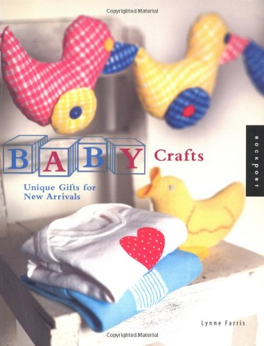 Baby Crafts: Unique Gifts for New Arrivals Lynne Farris