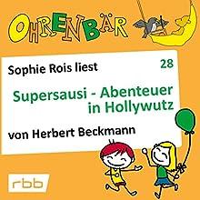 Supersausi - Abenteuer in Hollywutz (Ohrenbär 28) Hörbuch von Herbert Beckmann Gesprochen von: Sophie Rois