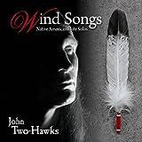 Wind Songs: Native American Flute Solos by John Two-Hawks