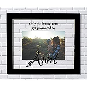 Aunt Frame - Floating Frame - Only the best sisters get promoted to Aunt - Photo Picture Frame - New Aunt