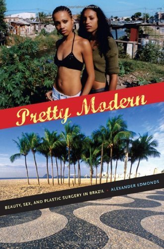 Pretty Modern: Beauty, Sex, and Plastic Surgery in Brazil by Edmonds, Alexander(December 13, 2010) Paperback