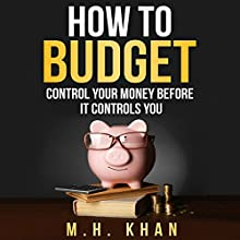 How to Budget: Control Your Money Before It Controls You Audiobook by M. H. Khan Narrated by Mark Rossman