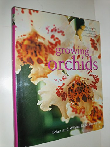 Growing Orchids: The Complete Practical Guide to Orchids and Their Cultivation