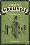 img - for Brett McKay: The Art of Manliness : Classic Skills and Manners for the Modern Man (Paperback); 2009 Edition book / textbook / text book