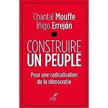 Construire un peuple : Pour une radicalisation de la démocratie (French Edition)
