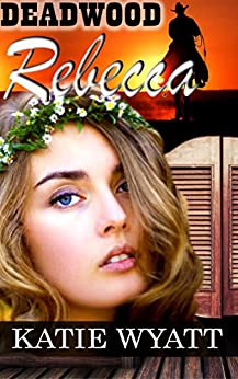 Mail Order Brides Western Romance: Rebecca: Clean and Wholesome Mail Order Bride Historical Romance (Deadwood Dakota Clean Romance Series Book 3) by [Wyatt, Katie]
