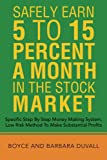 Safely Earn 5 To15 Percent a Month in the Stock Market, Boyce and Barbara Duvall, 1491864672