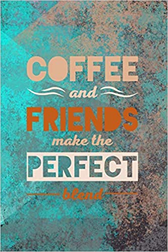 coffee and friends make the perfect blend blank journal