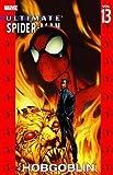 Ultimate Spider-Man - Volume 13: Hobgoblin by Brian Michael Bendis (Aug 15 2007)