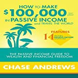 #2: How to Make $100,000 Per Year in Passive Income and Travel the World: The Passive Income Guide to Wealth and Financial Freedom