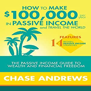 How to Make $100,000 Per Year in Passive Income and Travel the World Audiobook