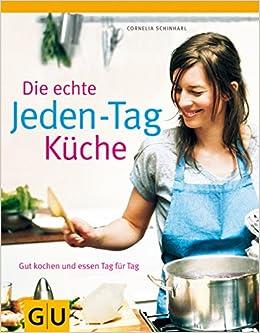 Die Echte Jeden Tag Kuche Gut Kochen Und Essen Tag Fur Tag Amazon