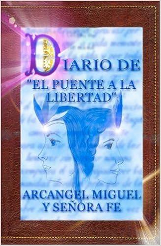 Diario del Puente a la Libertad - Arc??ngel Miguel y Se??ora Fe (Spanish Edition) by Miguel Arc??ngel (2005-07-20): Amazon.com: Books