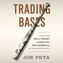 Trading Bases: A Story About Wall Street, Gambling, and Baseball (Not Necessarily in That Order) Audiobook by Joe Peta Narrated by Fred Sanders
