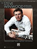 The Steve Winwood Keyboard Songbook: Play the Hits of Steve Winwood, Blind Faith, Spencer Davis Group, and Traffic