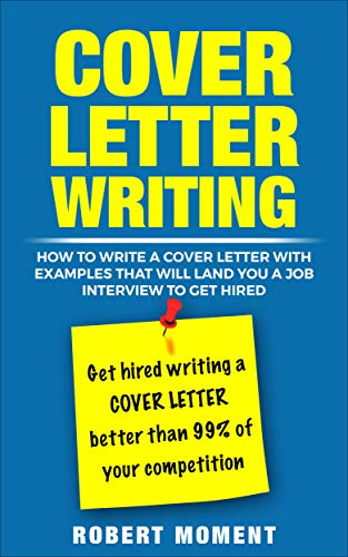Cover Letter Writing: How to Write a Cover Letter With  Examples  That Will Land You a Job Interview to Get Hired