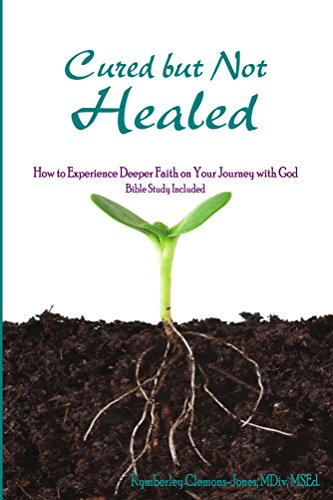Cured but Not Healed: How to Experience Deeper Faith on Your Journey with God