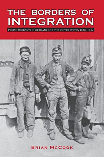 (The Borders of Integration: Polish Migrants in Germany and the United States, 1870-1924 (Polish and Polish American Studies) )