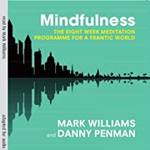 Mindfulness: The Eight-Week Meditation Programme for a Frantic World Audiobook by Prof Mark Williams, Dr Danny Penman Narrated by Prof Mark Williams