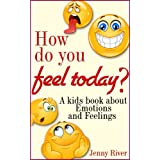 Emotions and Feelings, How do you feel today ? A kids book about Emotions and Feelings