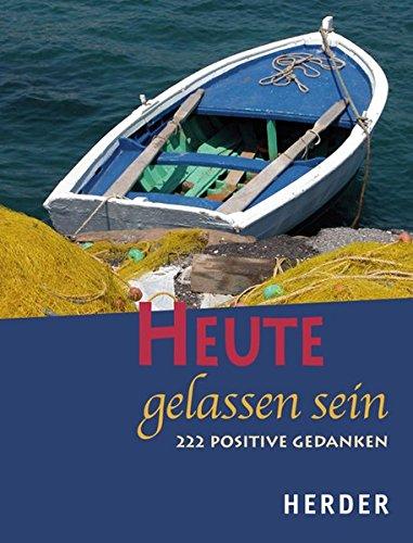 Heute gelassen sein: 222 positive Gedanken