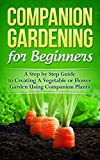 img - for Gardening! Companion Gardening for Beginners: A Step by Step Guide to Creating a Vegetable or Flower Garden Using Companion Plants (Homesteader, Mini Farming, Foraging Book 1) book / textbook / text book