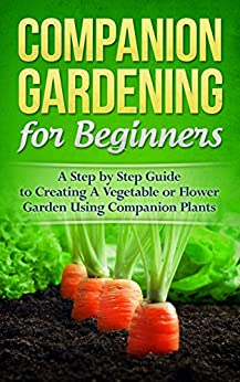 Gardening Companion Gardening For Beginners A Step By Step Guide To Creating A Vegetable Or