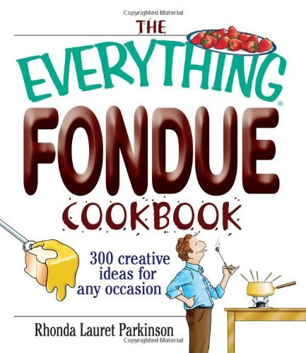 The Everything Fondue Cookbook: 300 Creative Ideas for Any Occasion pdf