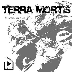 Totenwache (Terra Mortis 2) Hörspiel