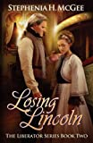Losing Lincoln (The Liberator Series) (Volume 2)