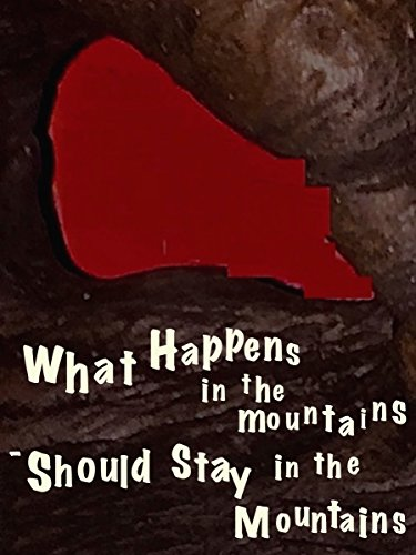 (What Happens in the Mountains - Should Stay in the Mountains)