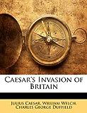 Caesar's Invasion of Britain, Julius Caesar and William Welch, 114924867X