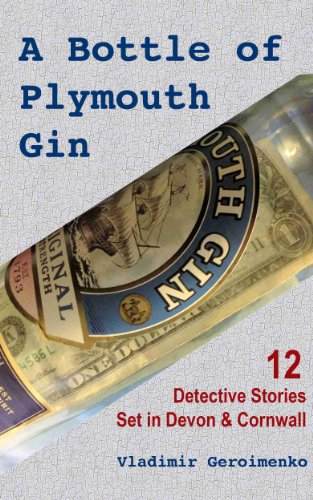 Bottle Of Gin - A Bottle of Plymouth Gin: 12 Detective Stories Set in Devon & Cornwall