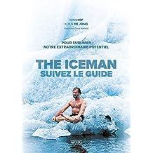 The Iceman - Suivez le guide !: Pour sublimer votre extraordinaire potentiel (French Edition)