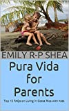 Pura Vida for Parents: Top 15 FAQs on Living in Costa Rica with Kids