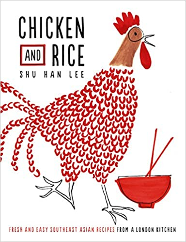 Chicken and Rice: Fresh and Easy Southeast Asian Recipes