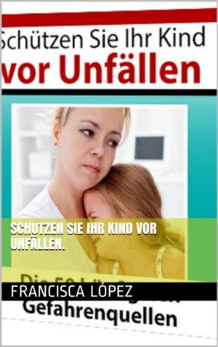Download schutzen sie Ihr Kind vor Unfällen. (German Edition) Pdf