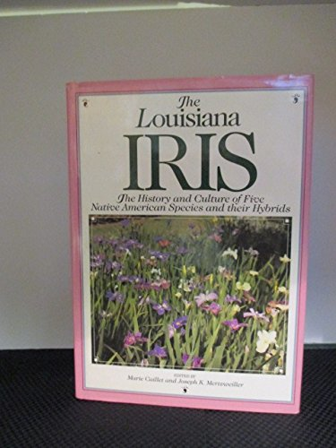 The Louisiana Iris: The History and Culture of Five Native American Species and Their ()