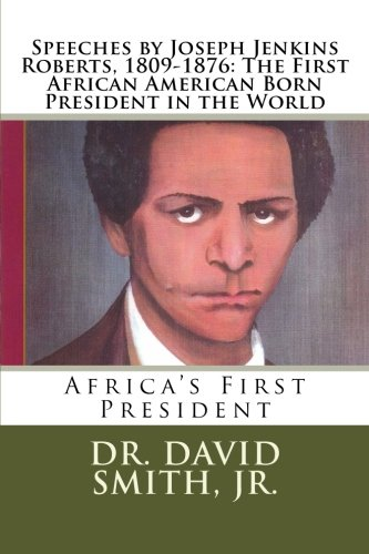 Search : Speeches by Joseph Jenkins Roberts, 1809-1876: The First African American Born President in the World: Africa's First President