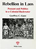img - for Rebellion in Laos: Peasant and Politics in a Colonial Backwater book / textbook / text book
